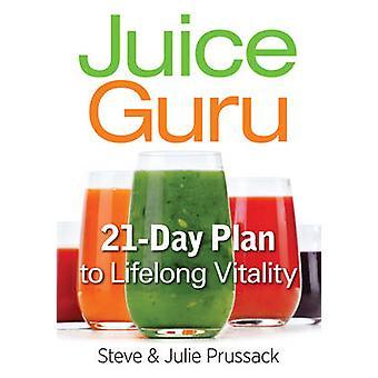 Juice Guru - 21-Day Plan to Lifelong Vitality by Steve Prussack - Juli