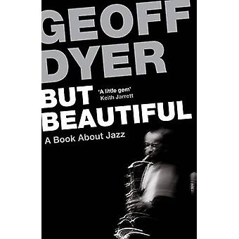 But Beautiful - A Book About Jazz (Main) by Geoff Dyer - 9780857864024