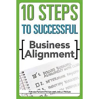 10 Steps to Successful Business Alignment by Patricia Pulliam Phillip