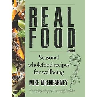Real Food by Mike - Seasonal wholefood recipes for wellbeing by Mike M