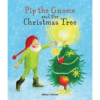 Pip the Gnome and the Christmas Tree by Admar Kwant - 9781782503286 B