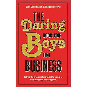 The Daring Book for Boys in Business - Solving the Problem of Marketin