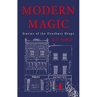 Modern Magic - Stories of the Overbury Shops by R. S. Holt - 978191236