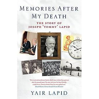 Memories After My Death - The Story of Joseph 'Tommy' Lapid by Yair La