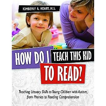 How Do I Teach This Kid to Read? - Teaching Literacy Skills to Young C