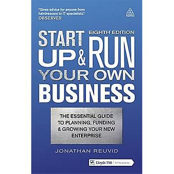 Start Up and Run Your Own Business - The Essential Guide to Planning -