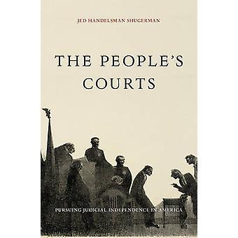 The People's Courts - Pursuing Judicial Independence in America by Jed