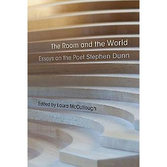 The Room and the World - Essays of the Poet Stephen Dunn by Laura McCu