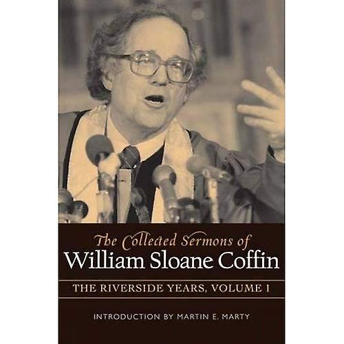 The Collected Sermons of William Sloane Coffin  1977-1982 v. 1  The Riverside Years