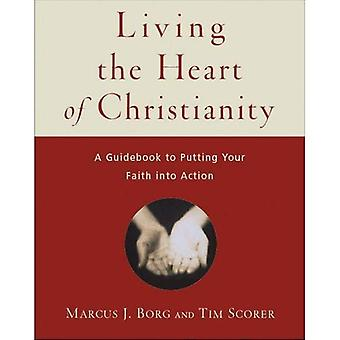Living the Heart of Christianity: A Guide to Putting Your Faith Into Action