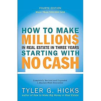 How to Make Millions in Real Estate in 3 Years Starting with No Cash