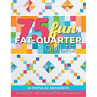 75 Fun Fat-Quarter Quilts: 13 Quilts + 62 Innovative Variations