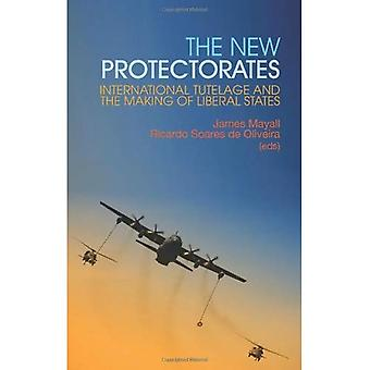 The New Protectorates: International Tutelage and the Making of Liberal States