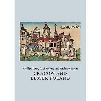 Medieval Art, Architecture and Archaeology in Cracow and Lesser Poland (British Archaeological Associa)