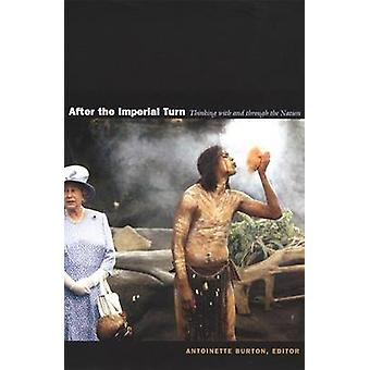 After the Imperial Turn - Thinking with and Through the Nation by Anto