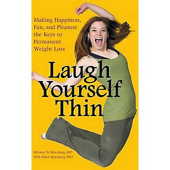 Laugh Yourself Thin Making Happiness Fun and Pleasure the Keys to Permanent Weight Loss by Rotenberg & Melanie