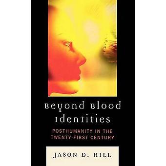 Bortom blod identiteter övergången i det tjugoförsta århundradet av Hill & Jason D.