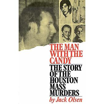 The Man with the Candy The Story of the Houston Mass Murders by Olsen & Jack