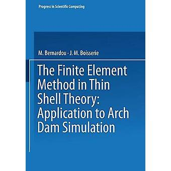 The Finite Element Method in Thin Shell Theory Application to Arch Dam Simulations by Bernardou