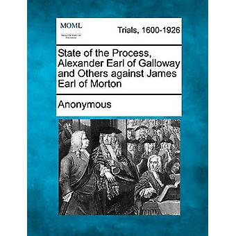 State of the Process Alexander Earl of Galloway and Others against James Earl of Morton by Anonymous