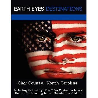 Clay County North Carolina met inbegrip van haar geschiedenis de John Covington Moore House de staande Indiase berg en meer door Clyde & Sharon