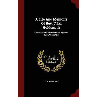 A Life And Memoirs Of Rev. C.f.x. Goldsmith Late Pastor Of Notre Dame Chippewa Falls Wisconsin by Anderson & J. A.