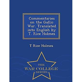 Commentaries on the Gallic War. Translated into English by T. Rice Holmes  War College Series by Holmes & T Rice