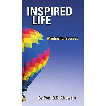 Inspired Life Mantras for Success by Ahluwalia & Prof B. S.
