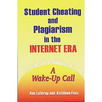 Student Cheating and Plagiarism in the Internet Era A WakeUp Call by Lathrop & Ann