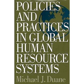 Policies and Practices in Global Human Resource Systems by Duane & Michael