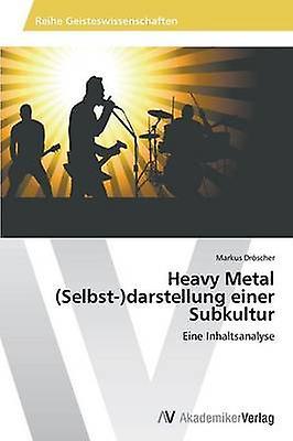 Heavy Metal Selbstdarstellung einer Subkultur by Drscher Markus