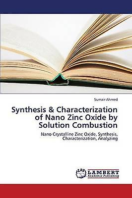 Synthesis  Characterization of Nano Zinc Oxide by Solution Combustion by Ahmed Sumair