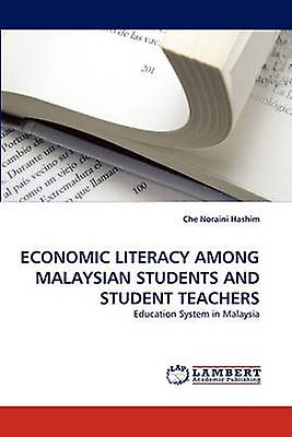 ECONOMIC LITERACY AMONG MALAYSIAN STUDENTS AND STUDENT TEACHERS by Hashim & Che Noraini