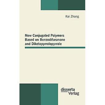 New Conjugated Polymers Based on Benzodifuranone and Diketopyrrolopyrrole by Zhang & Kai