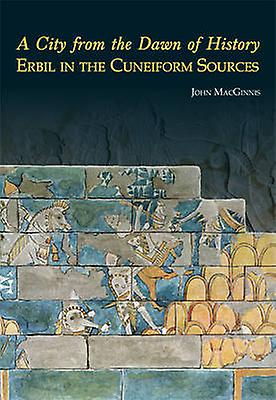 A City from the Dawn of History - Erbil in the Cuneiform Sources by Jo