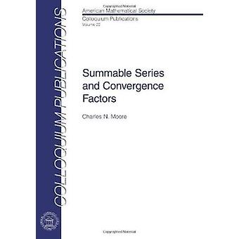 Summable Series and Convergence Factors by Charles N. Moore - 9780821
