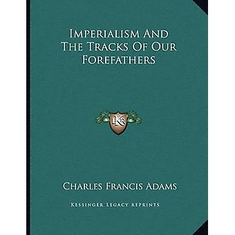 Imperialism and the Tracks of Our Forefathers by Charles Francis Adam