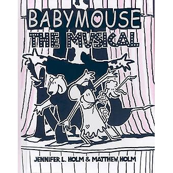 Babymouse 10 - The Musical by Jennifer L Holm - Matthew Holm - Jennife
