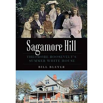 Sagamore Hill - Theodore Roosevelt's Summer White House by Bill Bleyer