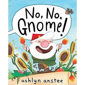 No - No - Gnome! by Ashlyn Anstee - Ashlyn Anstee - 9781481430913 Book