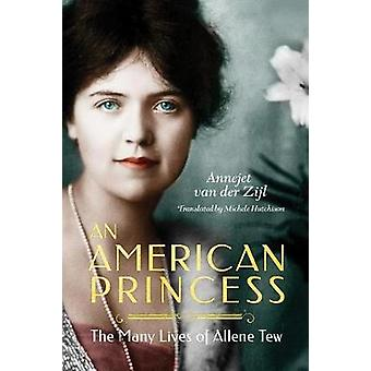 An American Princess - The Many Lives of Allene Tew by Annejet Zijl -