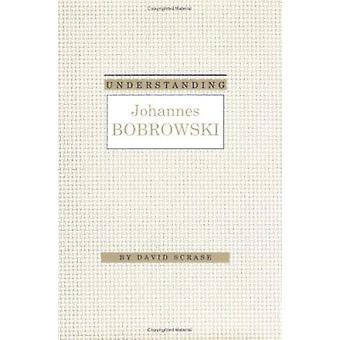 Understanding Johannes Bobrowski by David A. Scrase - 9781570030284 B