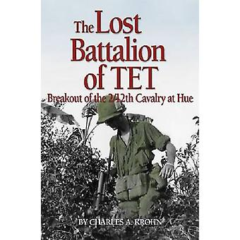 The Lost Battalion of Tet - Breakout of the 2/12th Cavalry at Hue by R