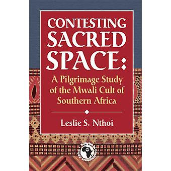 Contesting Sacred Space - A Pilgrimage Study of the Mwali Cult of Sout