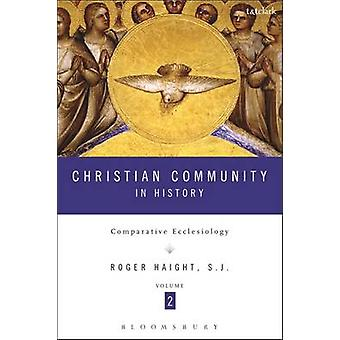Christian Community in History - Comparative Ecclesiology - Volume 2 by
