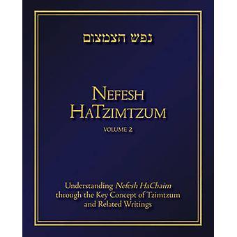 Nefesh Hatzimtzum - Understanding Nefesh Hachaim Through the Key Conce