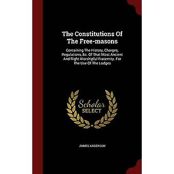 The Constitutions Of The Freemasons Containing The History Charges Regulations c. Of That Most Ancient And Right Worshipful Fraternity. For The Use Of The Lodges by Anderson & James