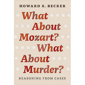 What About Mozart What About Murder by Howard Saul Becker