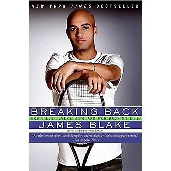Breaking Back - How I Lost Everything and Won Back My Life by James Bl