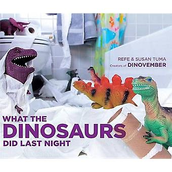 What the Dinosaurs Did Last Night - A Very Messy Adventure by Refe Tum